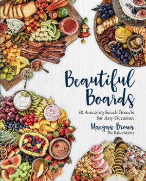 Beautiful Boards: 50 Amazing Snack Boards For Any Occasion (SKU 1035226750)