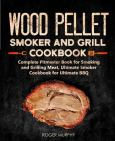 Wood Pellet Smother & Grill Cookbook For Ulitmate Bbq