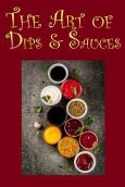 Culinary Arts: The Art Of Dips & Sauces